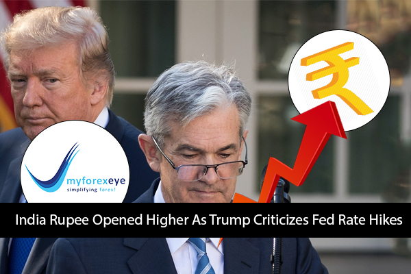 India Rupee Opened Higher As Trump Criticizes Fed Rate Hikes