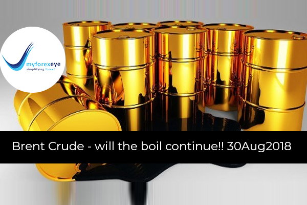 Brent Crude - will the boil continue!! 30Aug2018