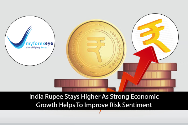 India Rupee Stays Higher As Strong Economic Growth Helps To Improve Risk Sentiment