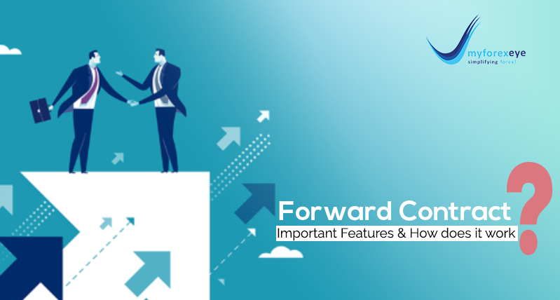 Forward Contract- Important Features and How does it work?